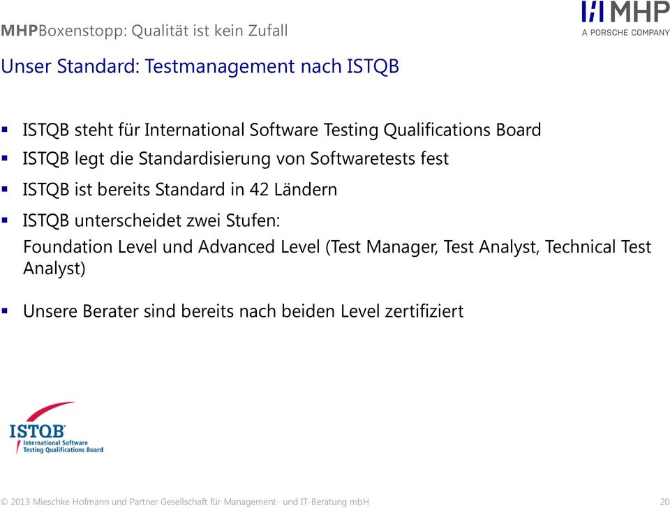 Stufen: Foundation Level und Advanced Level (Test Manager, Test Analyst, Technical Test Analyst) Unsere Berater