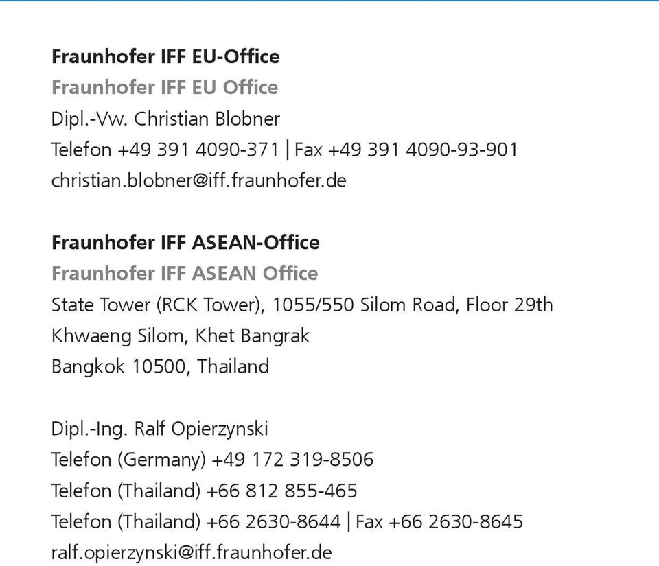 de Fraunhofer IFF ASEAN-Office Fraunhofer IFF ASEAN Office State Tower (RCK Tower), 1055/550 Silom Road, Floor 29th Khwaeng