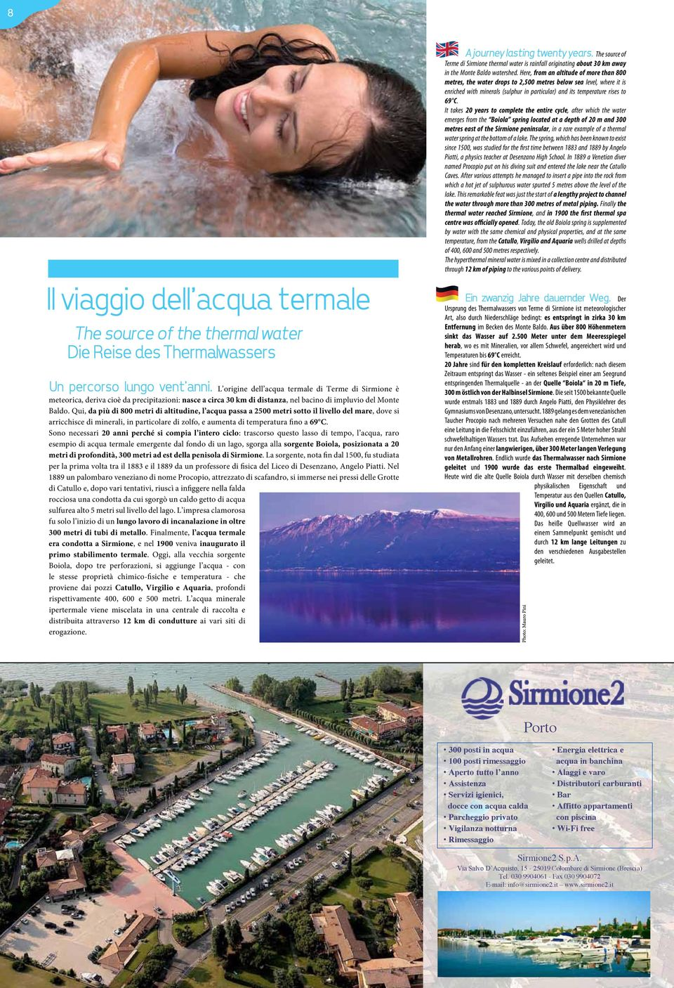 It takes 20 years to complete the entire cycle, after which the water emerges from the Boiola spring located at a depth of 20 m and 300 metres east of the Sirmione peninsular, in a rare example of a