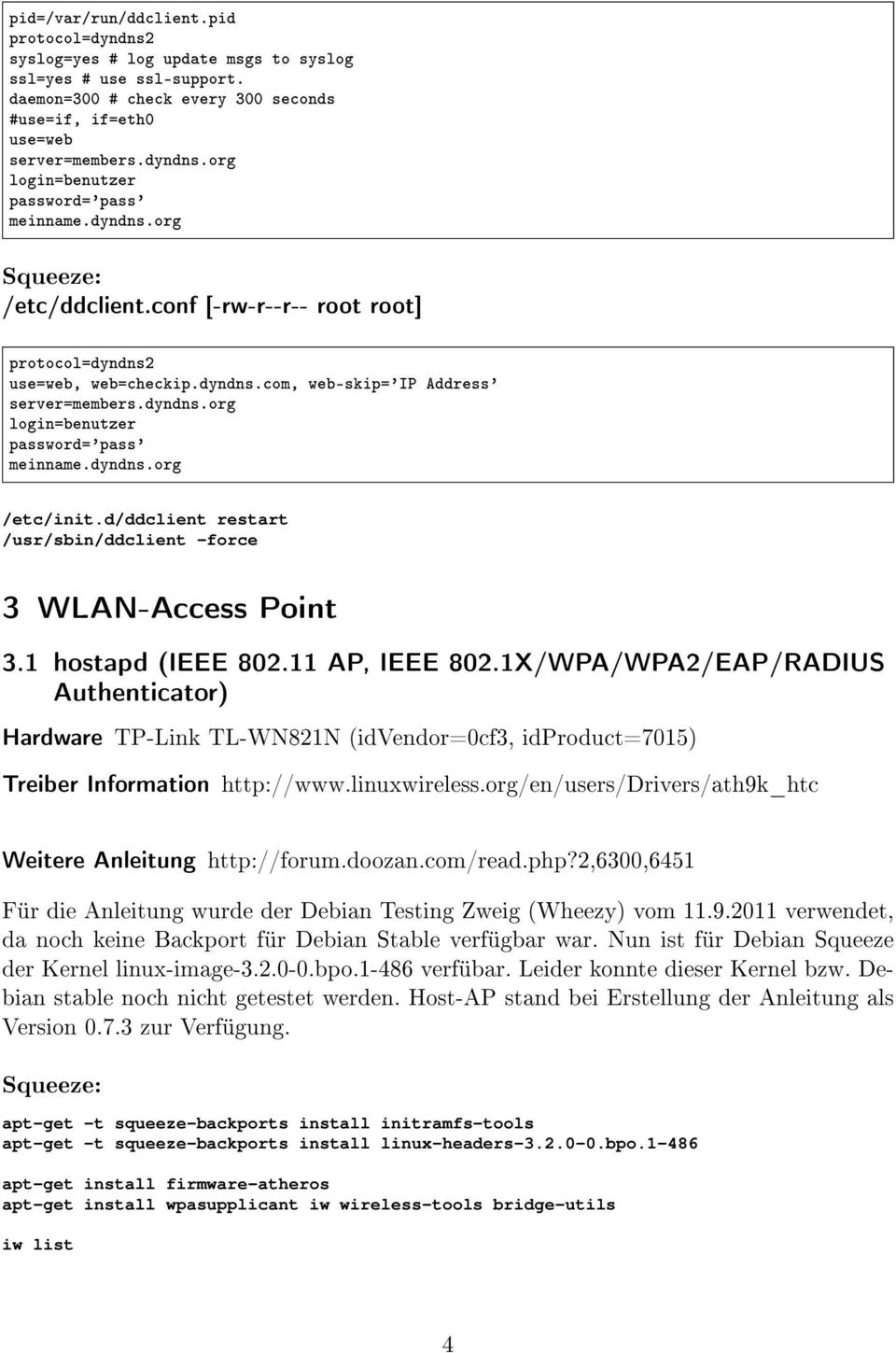 dyndns.org /etc/init.d/ddclient restart /usr/sbin/ddclient -force 3 WLAN-Access Point 3.1 hostapd (IEEE 802.11 AP, IEEE 802.