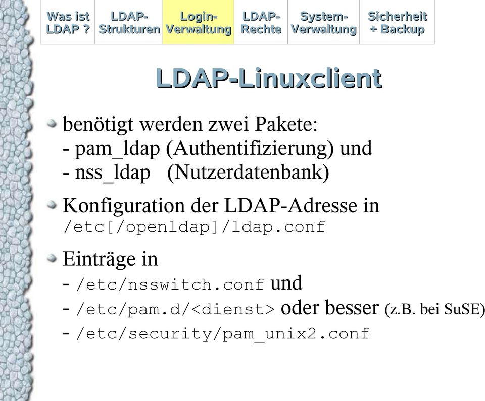 der Adresse in /etc[/openldap]/ldap.conf Einträge in - /etc/nsswitch.
