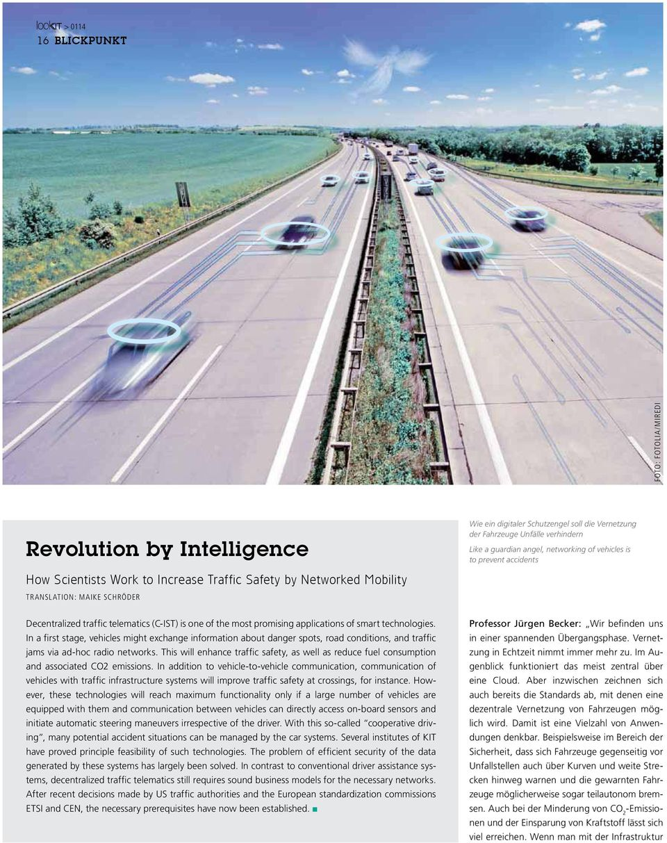 applications of smart technologies. In a first stage, vehicles might exchange information about danger spots, road conditions, and traffic jams via ad-hoc radio networks.