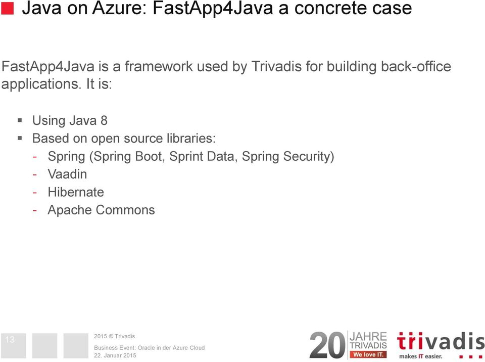 It is: Using Java 8 Based on open source libraries: - Spring (Spring