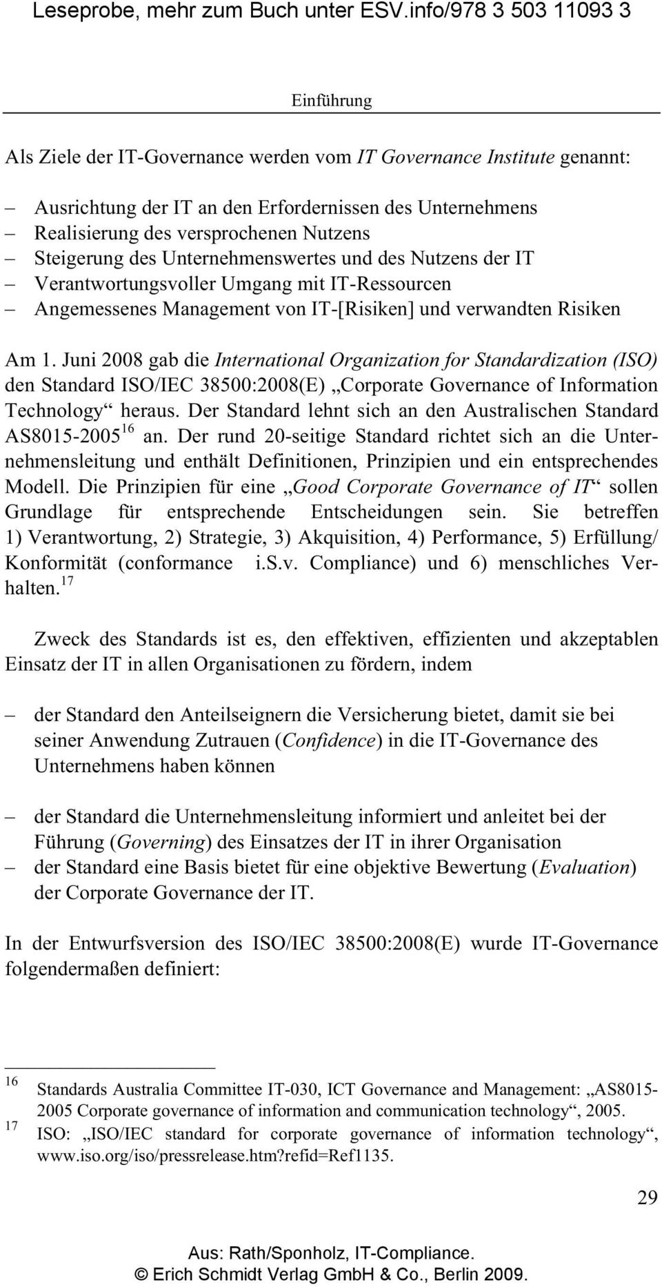 Juni 2008 gab die International Organization for Standardization (ISO) den Standard ISO/IEC 38500:2008(E) Corporate Governance of Information Technology heraus.