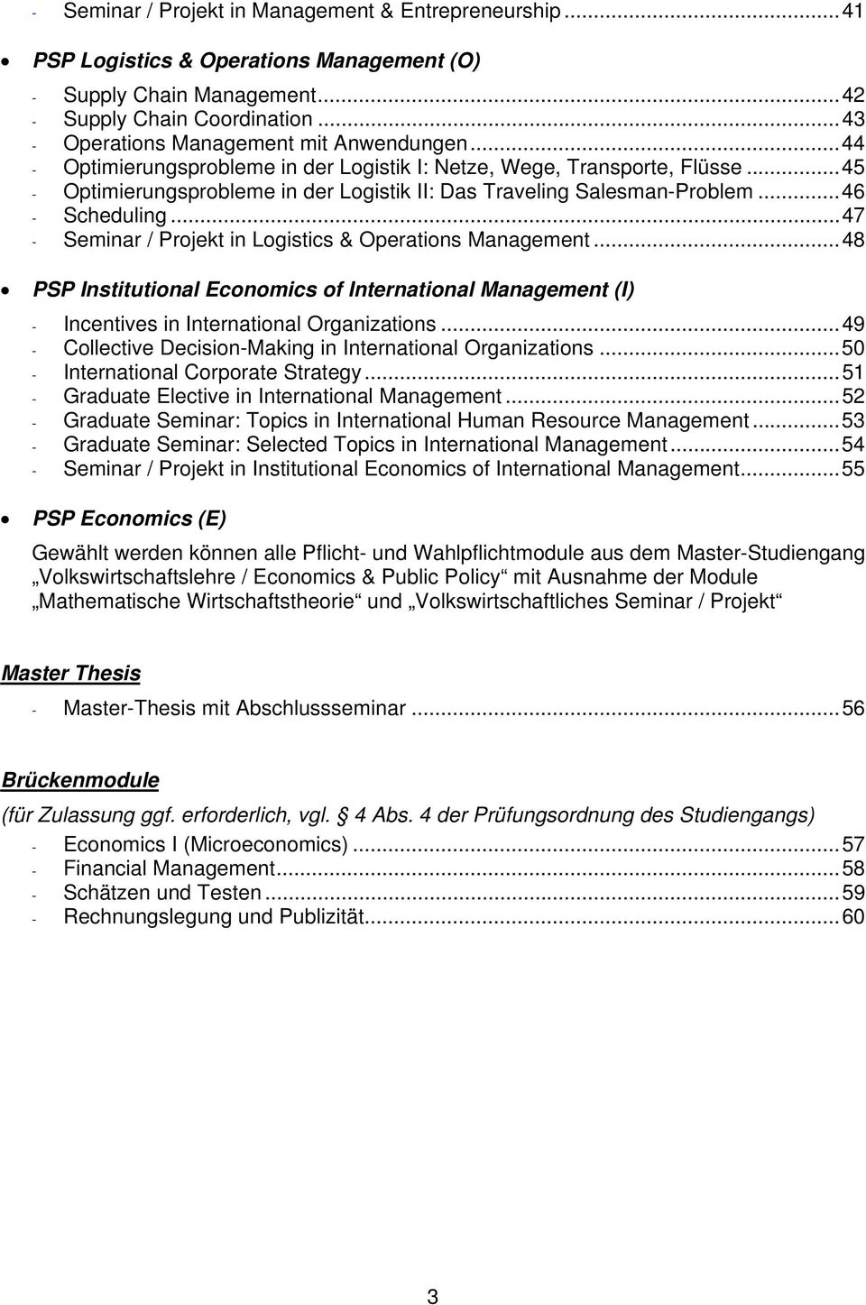 .. 45 - Optimierungsprobleme in der Logistik II: Das Traveling Salesman-Problem... 46 - Scheduling... 47 - Seminar / Projekt in Logistics & Operations Management.