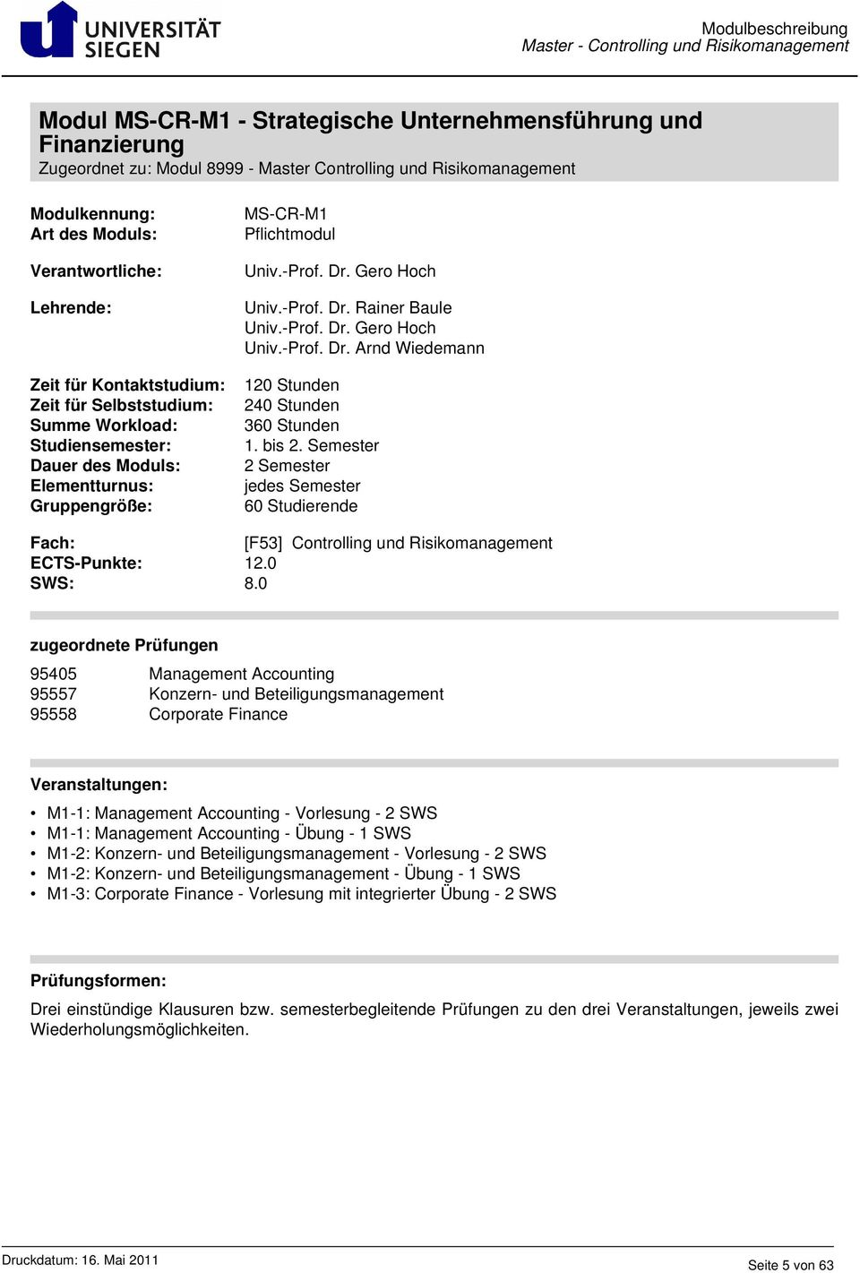 Semester 2 Semester jedes Semester 60 Studierende [F53] Controlling und Risikomanagement ECTS-Punkte: 12.0 SWS: 8.