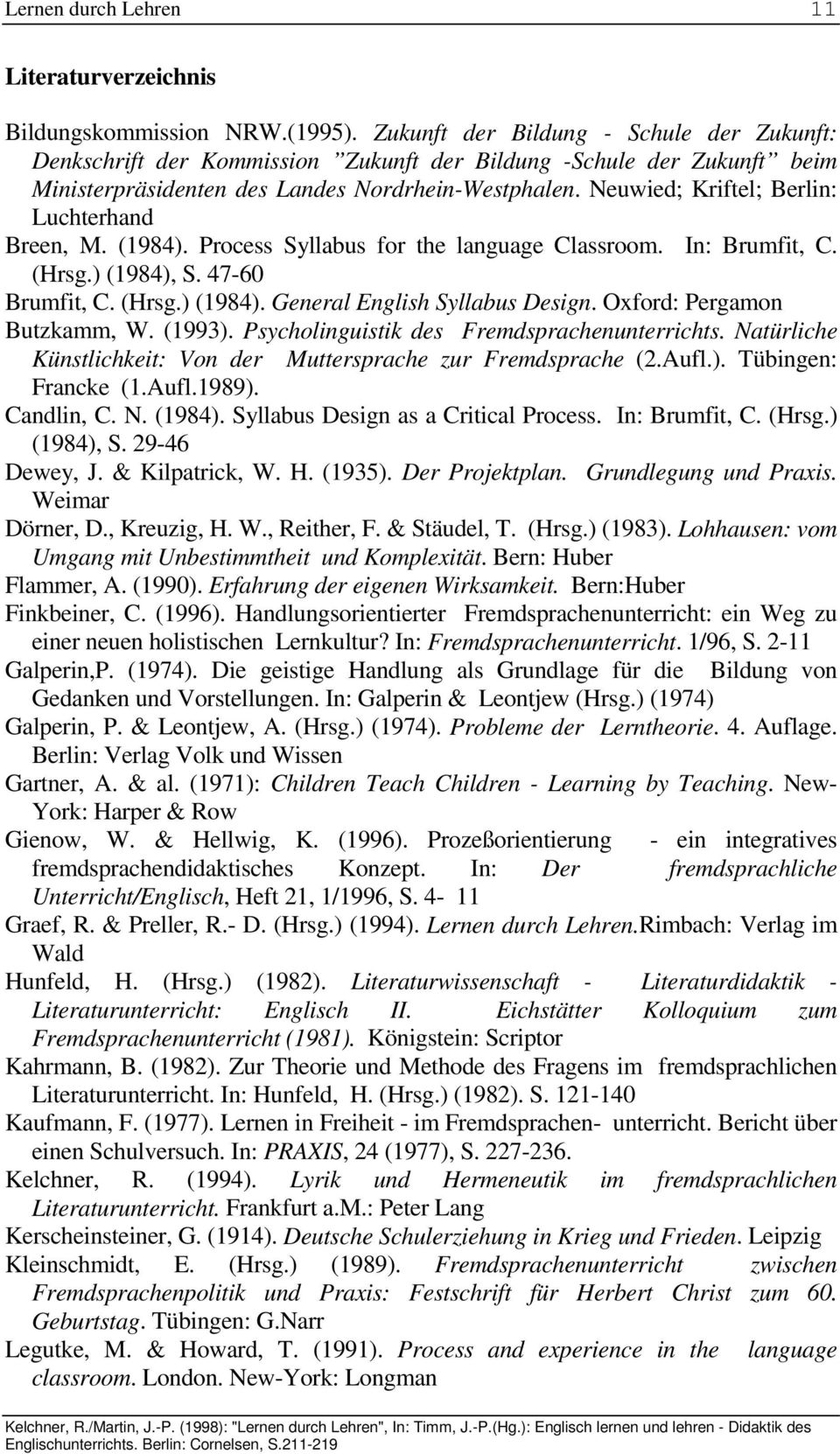 Neuwied; Kriftel; Berlin: Luchterhand Breen, M. (1984). Process Syllabus for the language Classroom. In: Brumfit, C. (Hrsg.) (1984), S. 47-60 Brumfit, C. (Hrsg.) (1984). General English Syllabus Design.