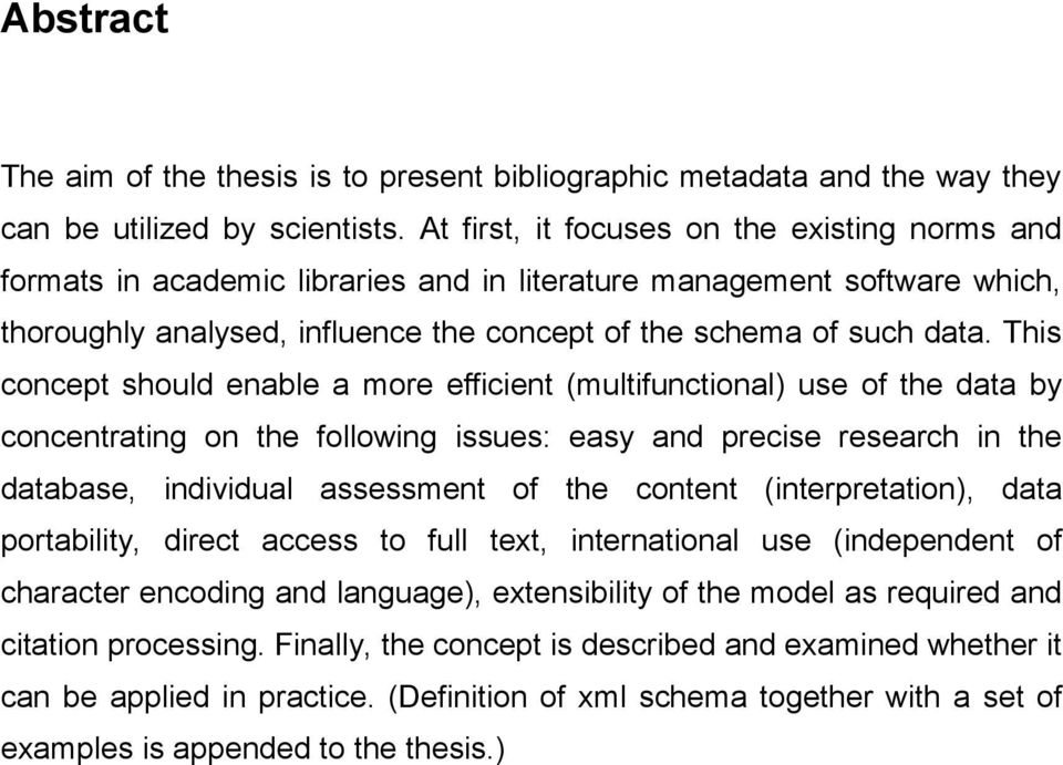 This concept should enable a more efficient (multifunctional) use of the data by concentrating on the following issues: easy and precise research in the database, individual assessment of the content