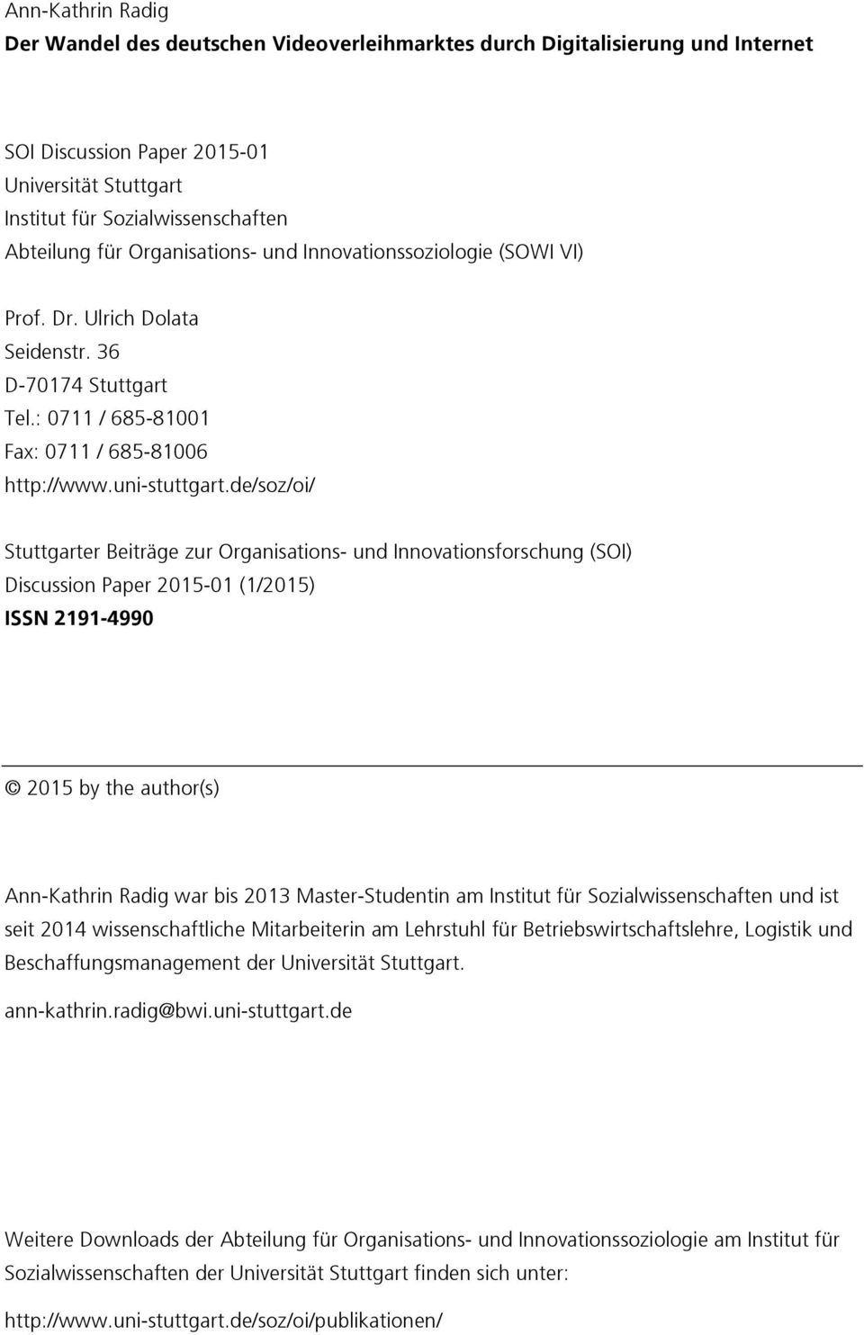 de/soz/oi/ Stuttgarter Beiträge zur Organisations- und Innovationsforschung (SOI) Discussion Paper 2015-01 (1/2015) ISSN 2191-4990 2015 by the author(s) Ann-Kathrin Radig war bis 2013