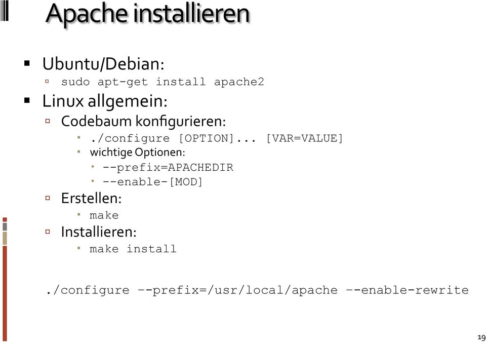 .. [VAR=VALUE] wichtige Optionen: --prefix=apachedir --enable-[mod]