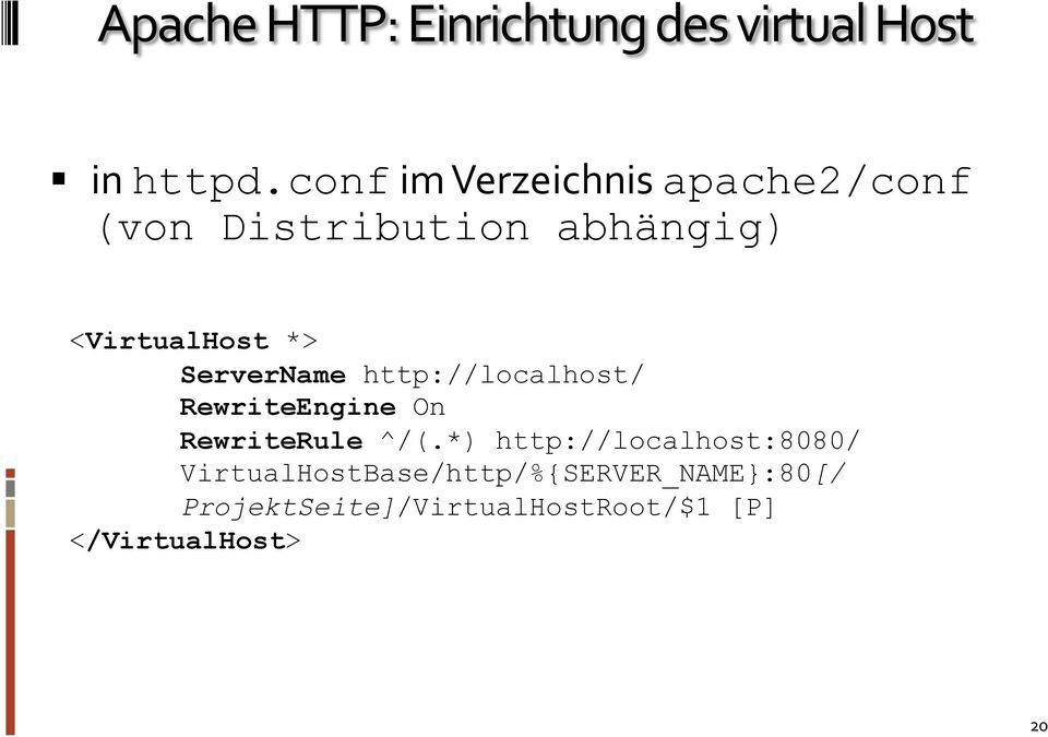 <VirtualHost *> ServerName http://localhost/ RewriteEngine On