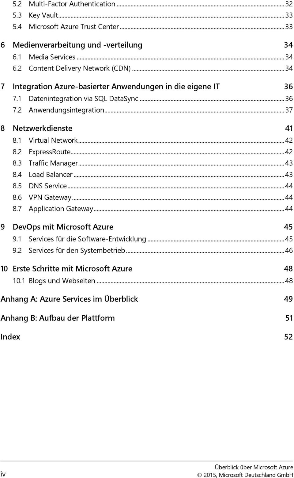 2 ExpressRoute... 42 8.3 Traffic Manager... 43 8.4 Load Balancer... 43 8.5 DNS Service... 44 8.6 VPN Gateway... 44 8.7 Application Gateway... 44 9 DevOps mit Microsoft Azure 45 9.