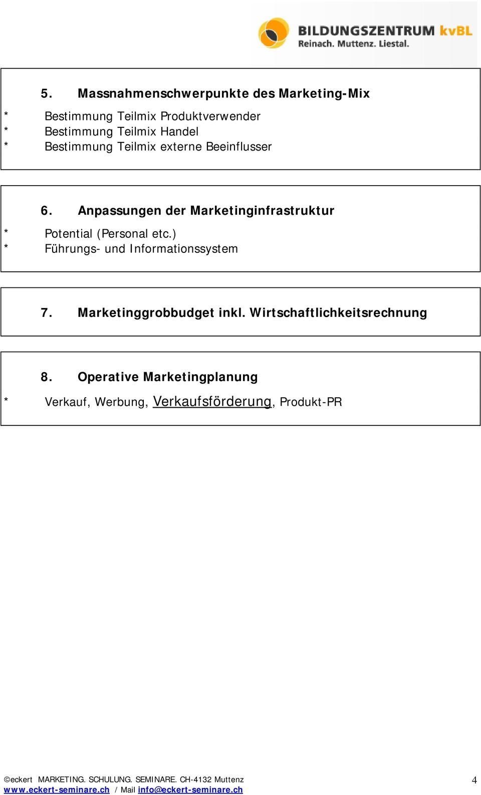 Anpassungen der Marketinginfrastruktur * Potential (Personal etc.