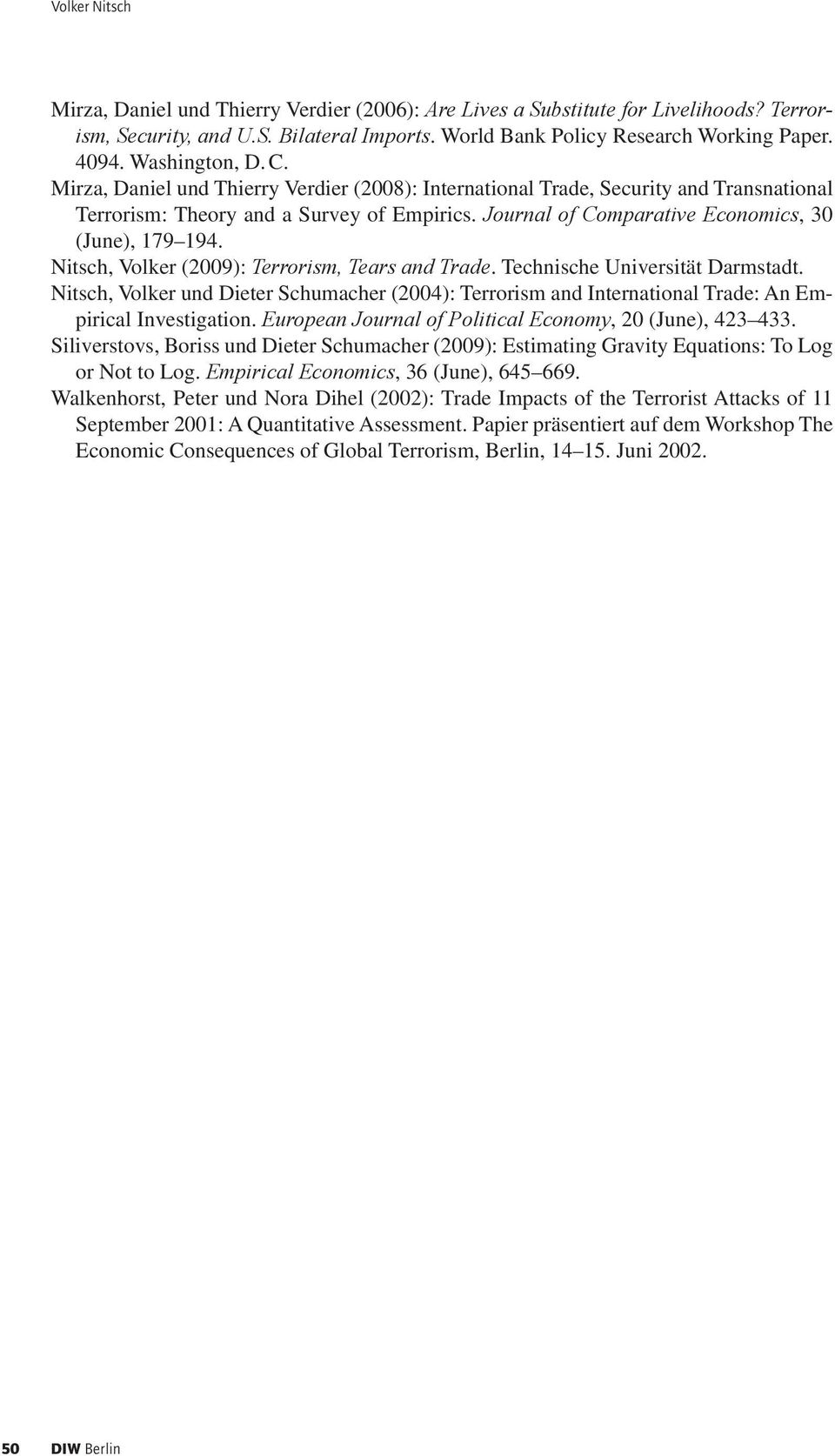 Journal of Comparative Economics, 30 (June), 179 194. Nitsch, Volker (2009): Terrorism, Tears and Trade. Technische Universität Darmstadt.
