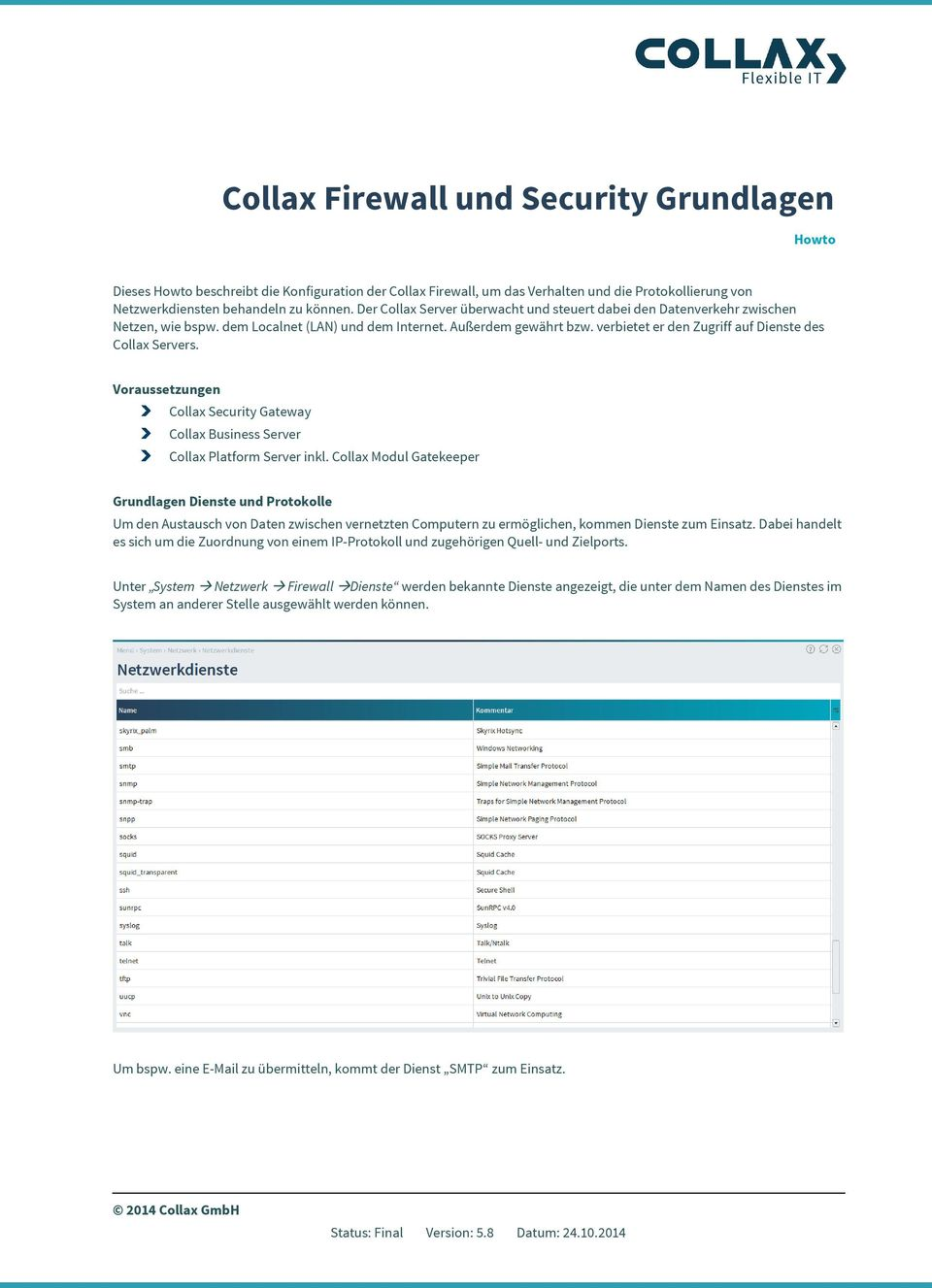 verbietet er den Zugriff auf Dienste des Collax Servers. Voraussetzungen Collax Security Gateway Collax Business Server Collax Platform Server inkl.