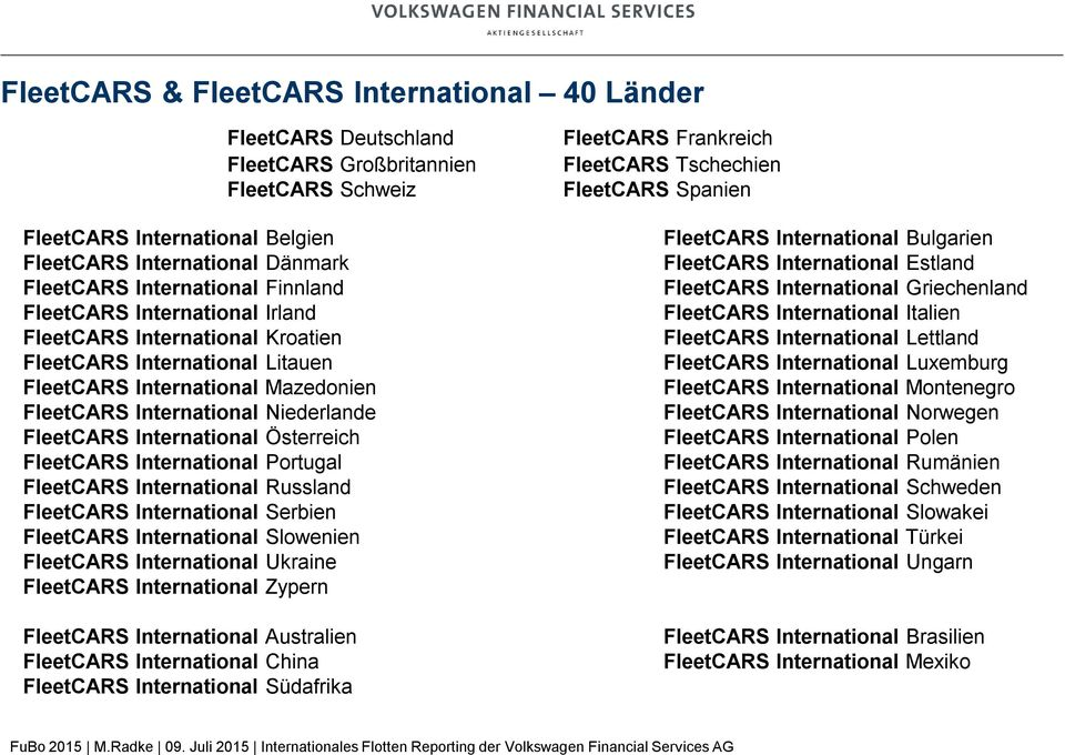 Österreich FleetCARS International Portugal FleetCARS International Russland FleetCARS International Serbien FleetCARS International Slowenien FleetCARS International Ukraine FleetCARS International