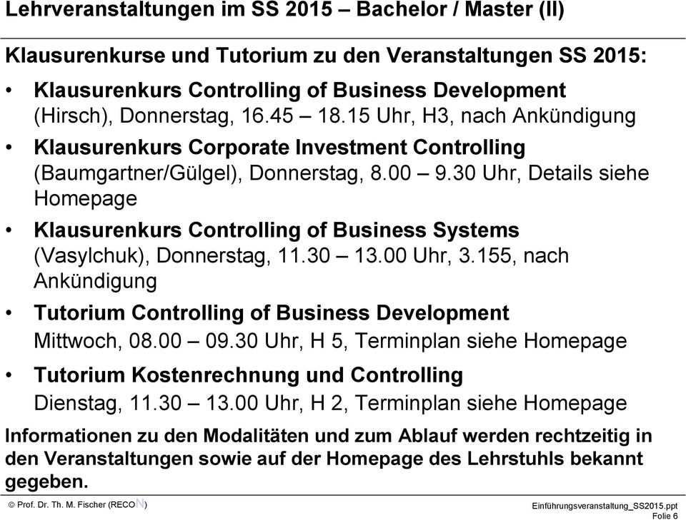 30 Uhr, Details siehe Homepage Klausurenkurs Controlling of Business Systems (Vasylchuk), Donnerstag, 11.30 13.00 Uhr, 3.