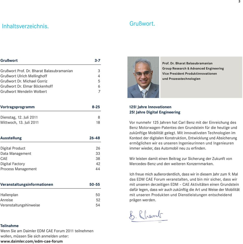 Bharat Balasubramanian Group Research & Advanced Engineering Vice President Produktinnovationen und Prozesstechnologien Vortragsprogramm 8-25 Dienstag, 12. Juli 2011 8 Mittwoch, 13.