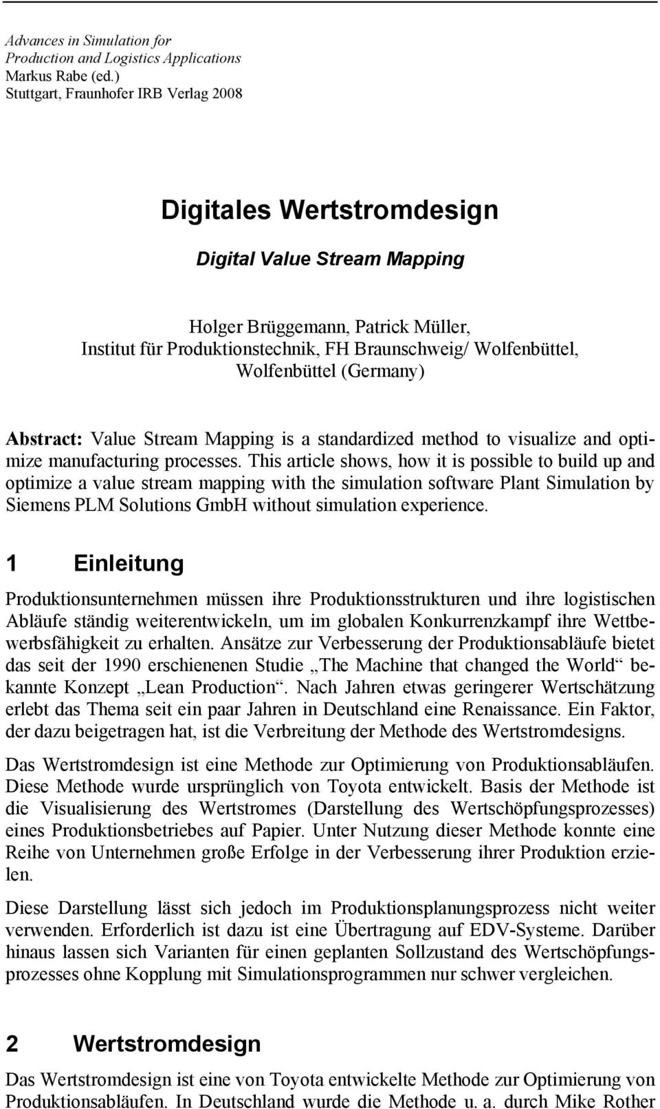 Wolfenbüttel (Germany) Abstract: Value Stream Mapping is a standardized method to visualize and optimize manufacturing processes.