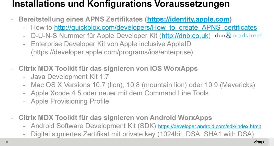 com/programs/ios/enterprise) - Citrix MDX Toolkit für das signieren von ios WorxApps - Java Development Kit 1.7 - Mac OS X Versions 10.7 (lion), 10.8 (mountain lion) oder 10.