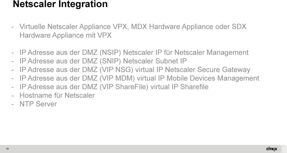 IP Adresse aus der DMZ (VIP NSG) virtual IP Netscaler Secure Gateway - IP Adresse aus der DMZ (VIP MDM) virtual IP Mobile