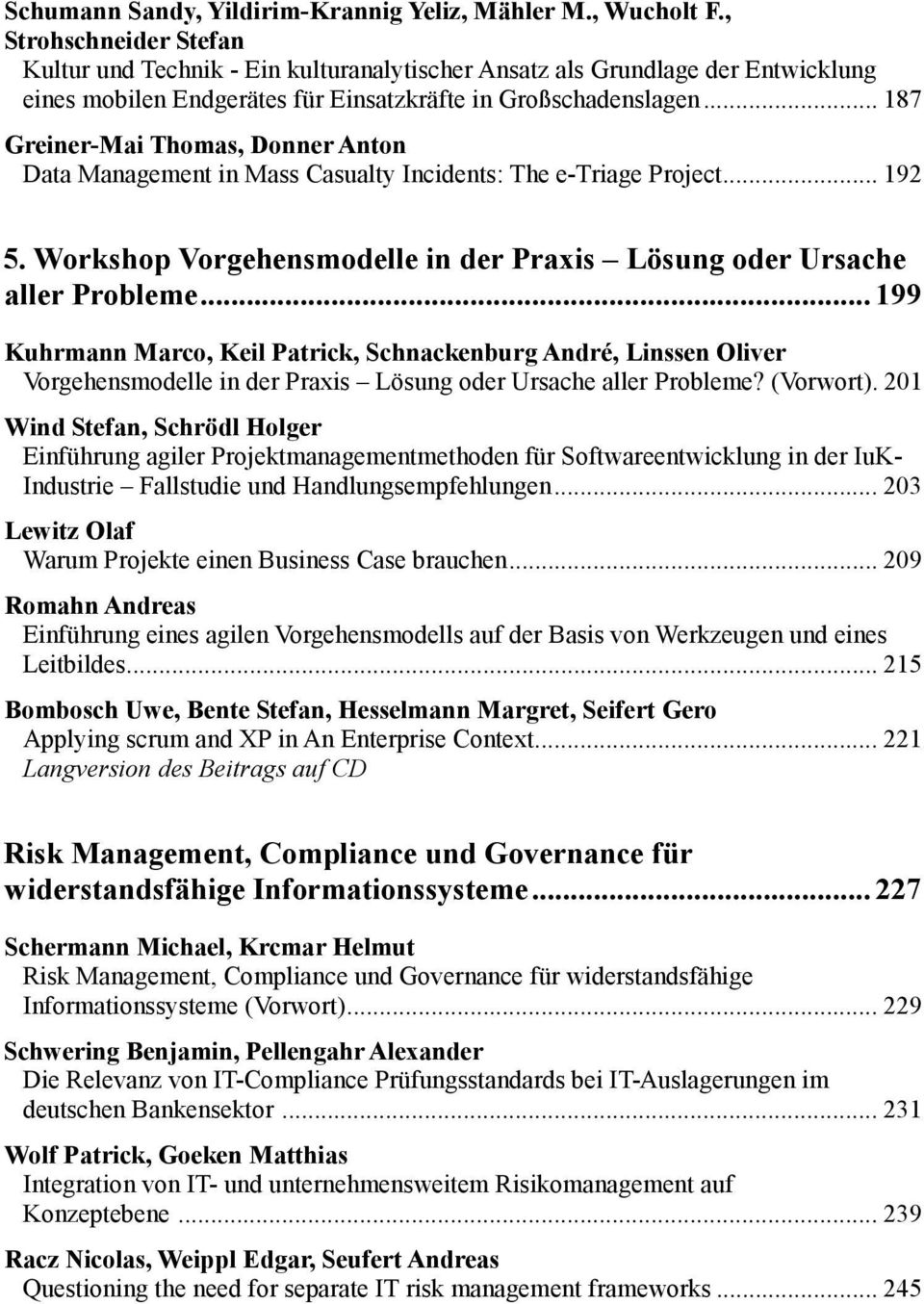 .. 187 Greiner-MaiThomas, DonnerAnton Data Management inmasscasualtyincidents:the e-triage Project... 192 5. Workshop Vorgehensmodelle in der Praxis Lösung oder Ursache allerprobleme.