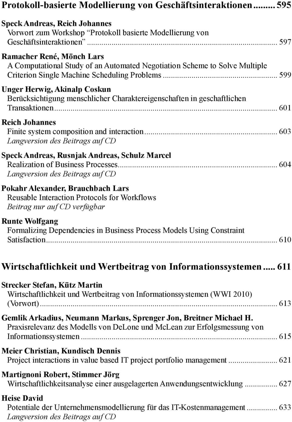.. 599 UngerHerwig,Akinalp Coskun Berücksichtigung menschlicher Charaktereigenschaften in geschaftlichen Transaktionen... 601 Reich Johannes Finite system composition and interaction.