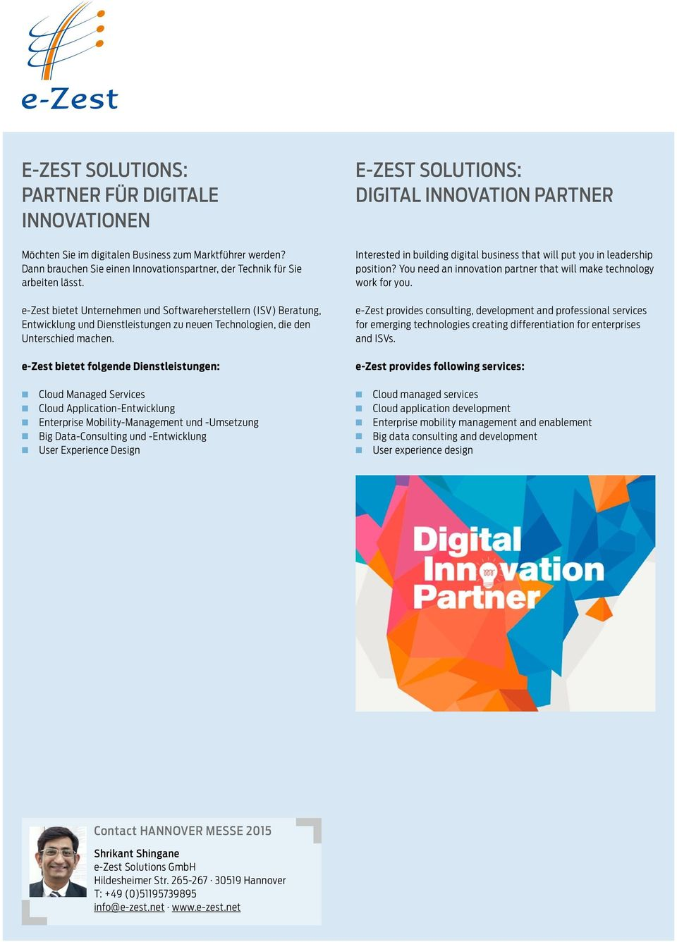 e-zest bietet folgede Diestleistuge: E-ZEST SOLUTIONS: DIGITAL INNOVATION PARTNER Iterested i buildig digital busiess that will put you i leadership positio?
