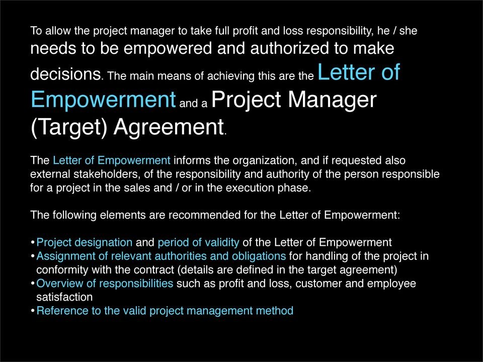 The Letter of Empowerment informs the organization, and if requested also external stakeholders, of the responsibility and authority of the person responsible for a project in the sales and / or in