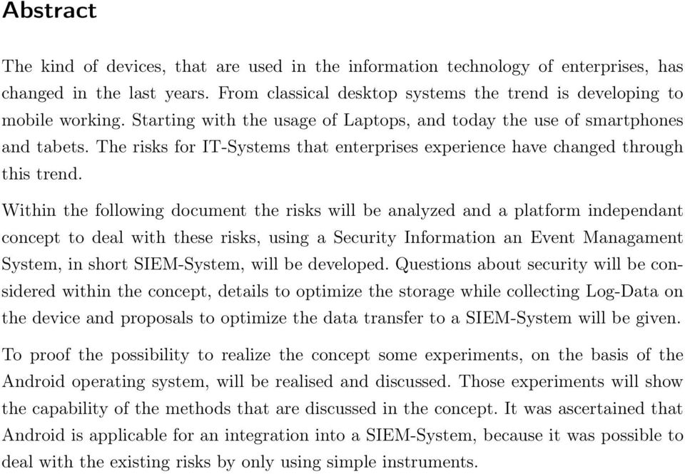 Within the following document the risks will be analyzed and a platform independant concept to deal with these risks, using a Security Information an Event Managament System, in short SIEM-System,