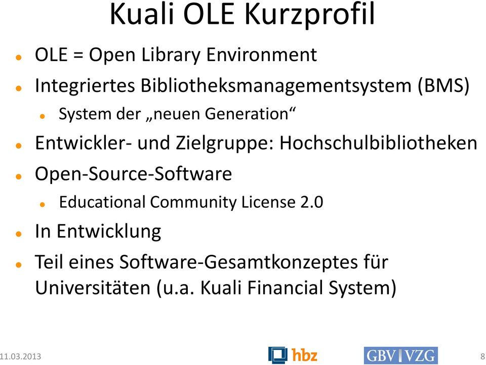 Zielgruppe: Hochschulbibliotheken Open-Source-Software Educational Community License