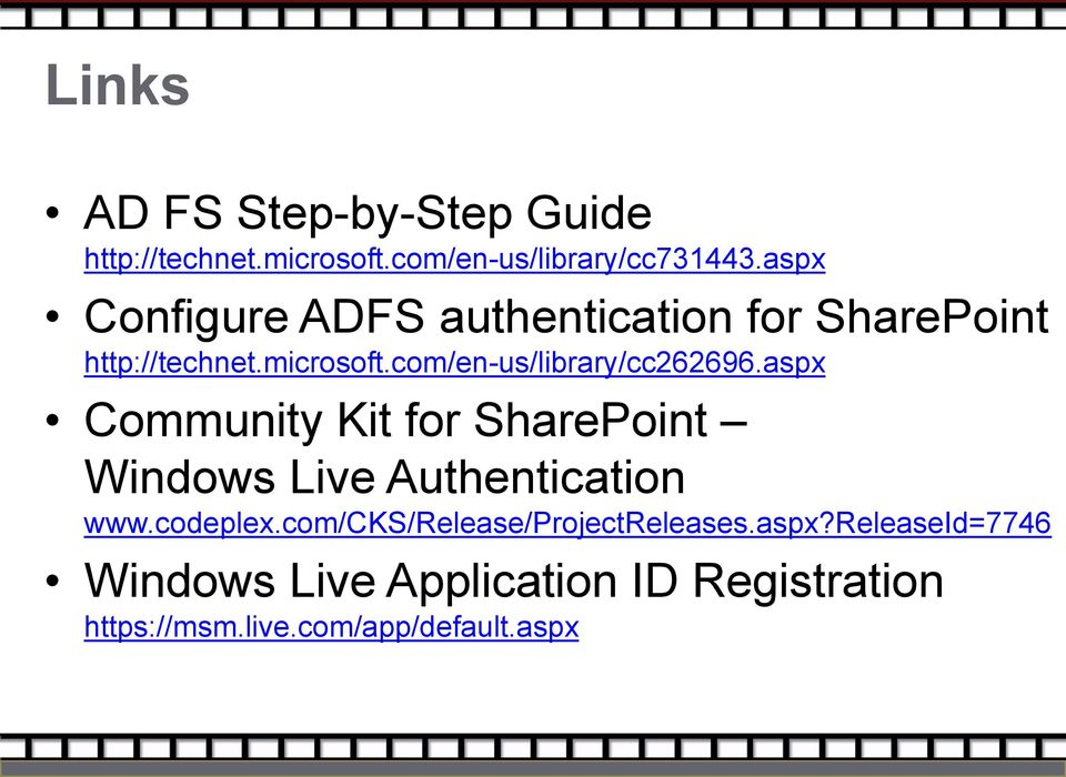 com/en-us/library/cc262696.aspx Community Kit for SharePoint Windows Live Authentication www.