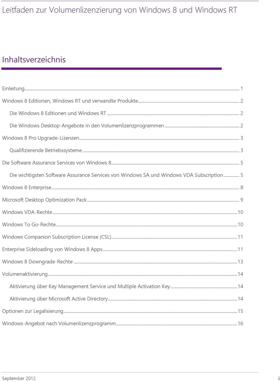 .. 5 Die wichtigsten Software Assurance Services von Windows SA und Windows VDA Subscription... 5 Windows 8 Enterprise... 8 Microsoft Desktop Optimization Pack... 9 Windows VDA-Rechte.
