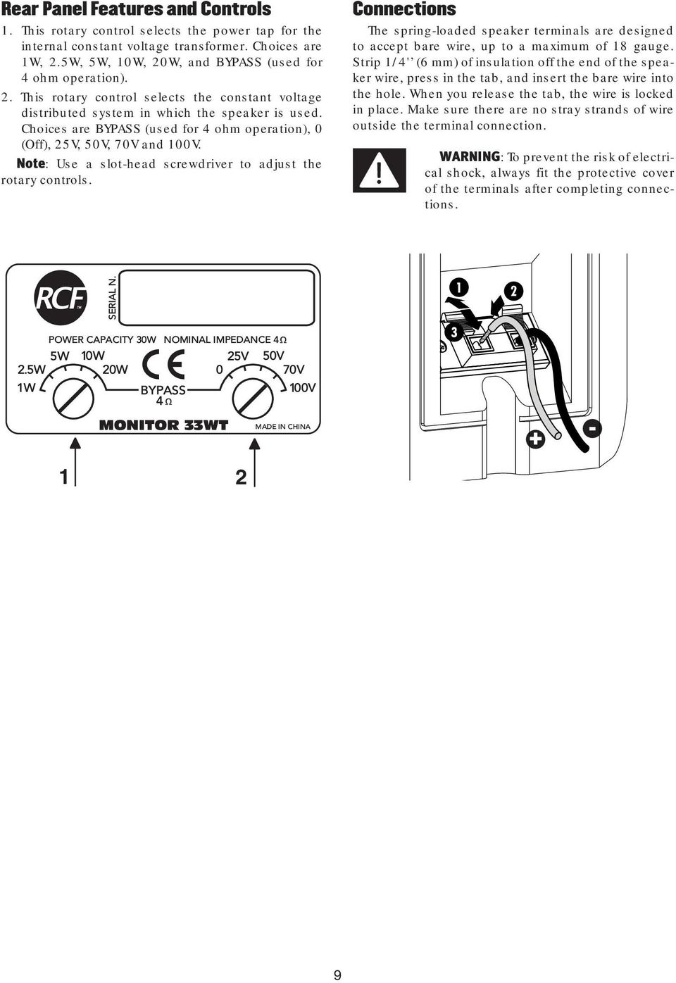Note: Use a slot-head screwdriver to adjust the rotary controls. Connections The spring-loaded speaker terminals are designed to accept bare wire, up to a maximum of 18 gauge.