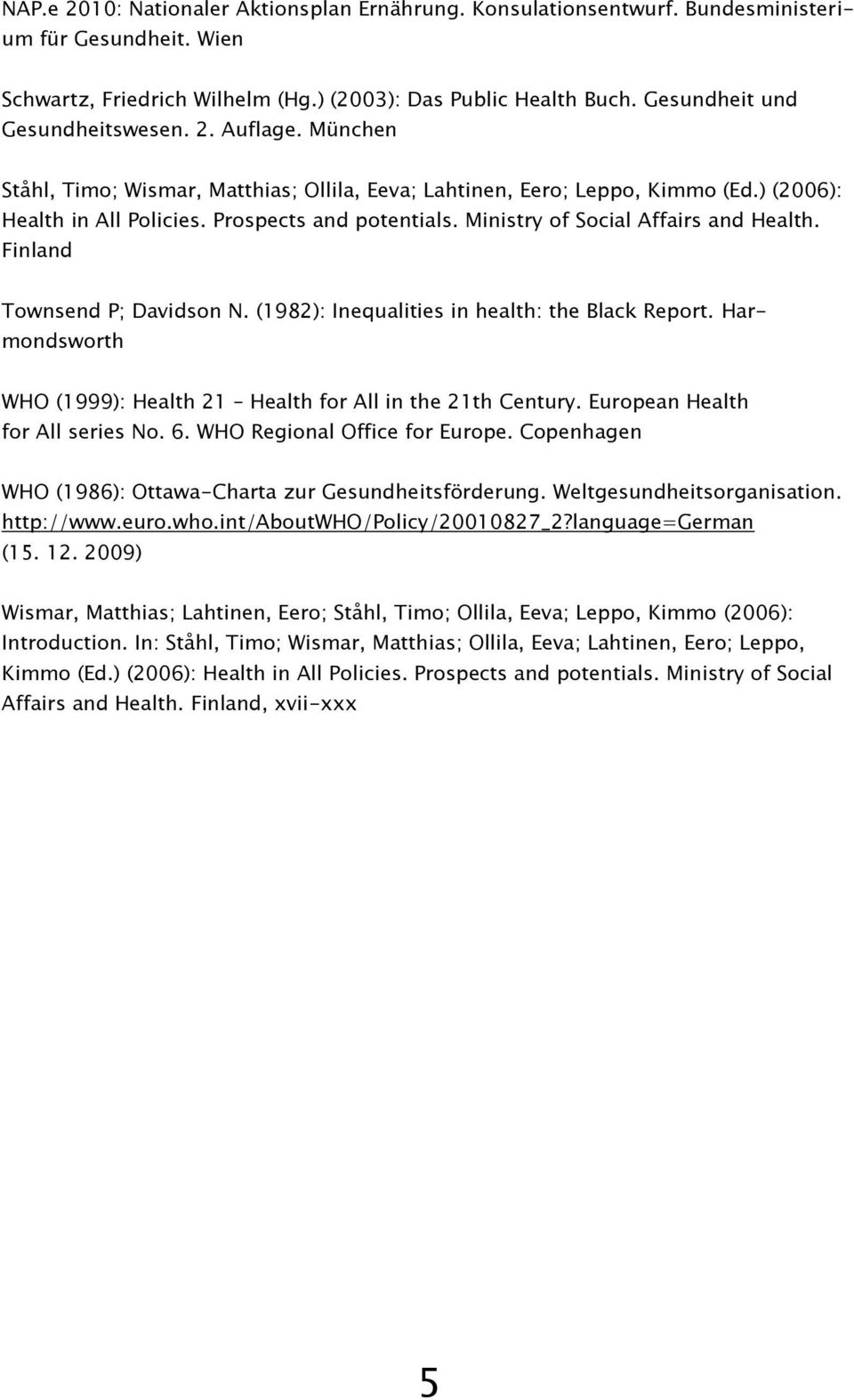 Ministry of Social Affairs and Health. Finland Townsend P; Davidson N. (1982): Inequalities in health: the Black Report. Harmondsworth WHO (1999): Health 21 Health for All in the 21th Century.