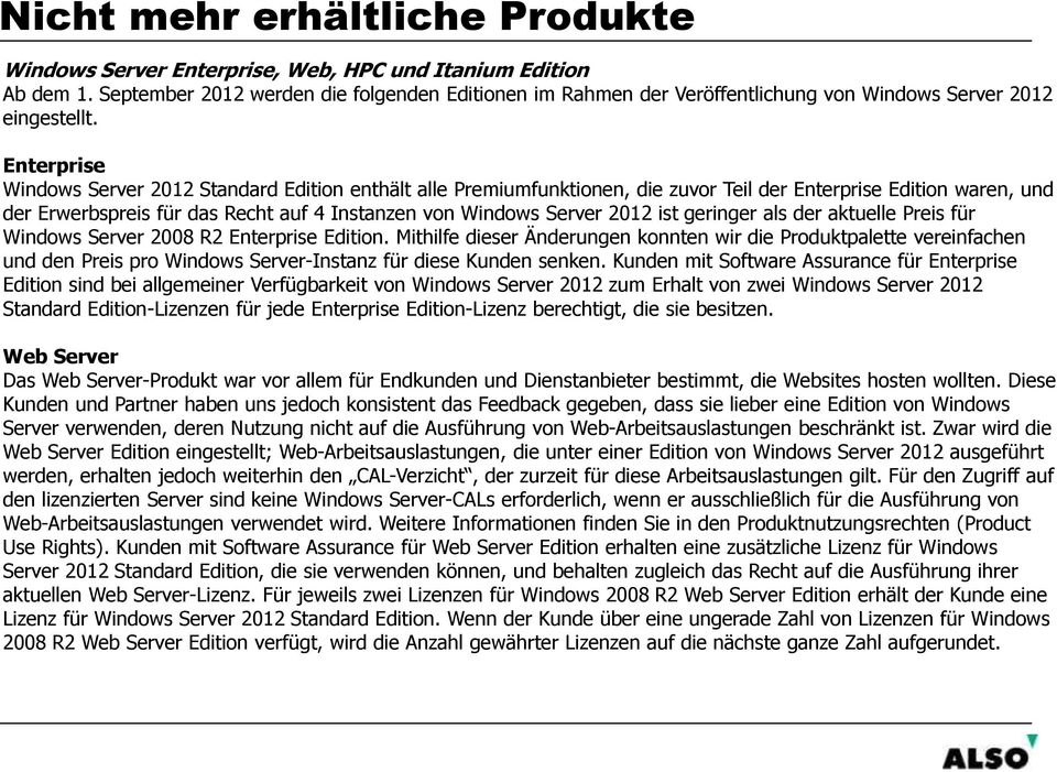 Enterprise Windows Server Standard Edition enthält alle Premiumfunktionen, die zuvor Teil der Enterprise Edition waren, und der Erwerbspreis für das Recht auf 4 Instanzen von Windows Server ist