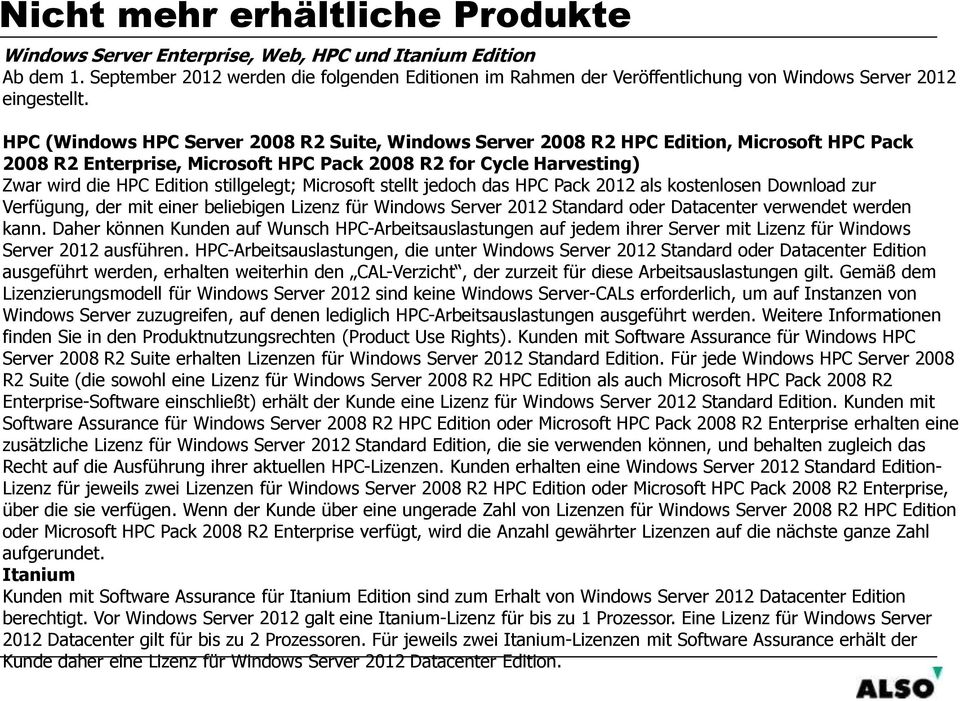 HPC (Windows HPC Server 2008 R2 Suite, Windows Server 2008 R2 HPC Edition, Microsoft HPC Pack 2008 R2 Enterprise, Microsoft HPC Pack 2008 R2 for Cycle Harvesting) Zwar wird die HPC Edition