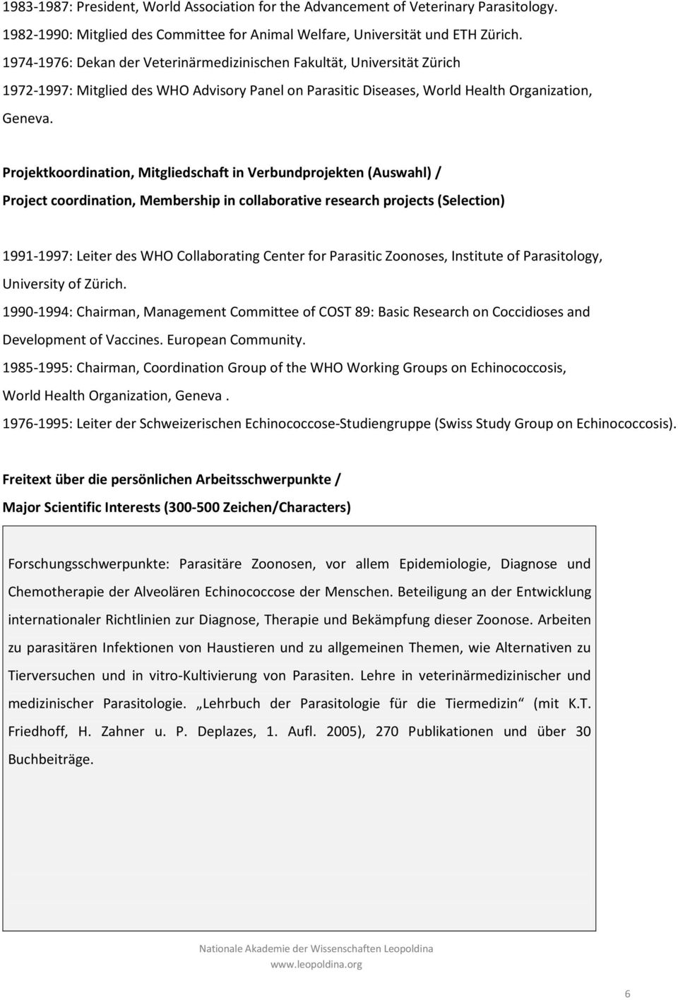 Projektkoordination, Mitgliedschaft in Verbundprojekten (Auswahl) / Project coordination, Membership in collaborative research projects (Selection) 1991-1997: Leiter des WHO Collaborating Center for