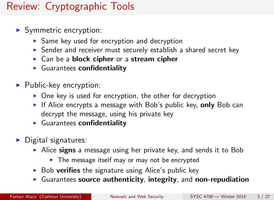 message, using his private key Guarantees confidentiality Digital signatures: Alice signs a message using her private key, and sends it to Bob The message itself may or may not be encrypted Bob