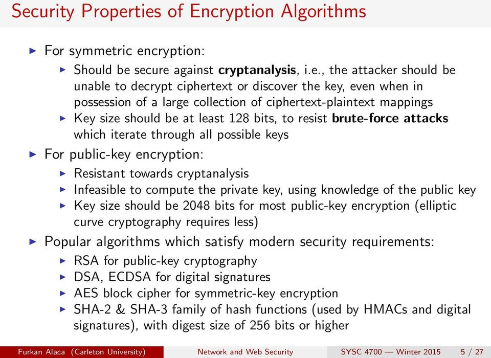 encryption: Resistant towards cryptanalysis Infeasible to compute the private key, using knowledge of the public key Key size should be 2048 bits for most public-key encryption (elliptic curve