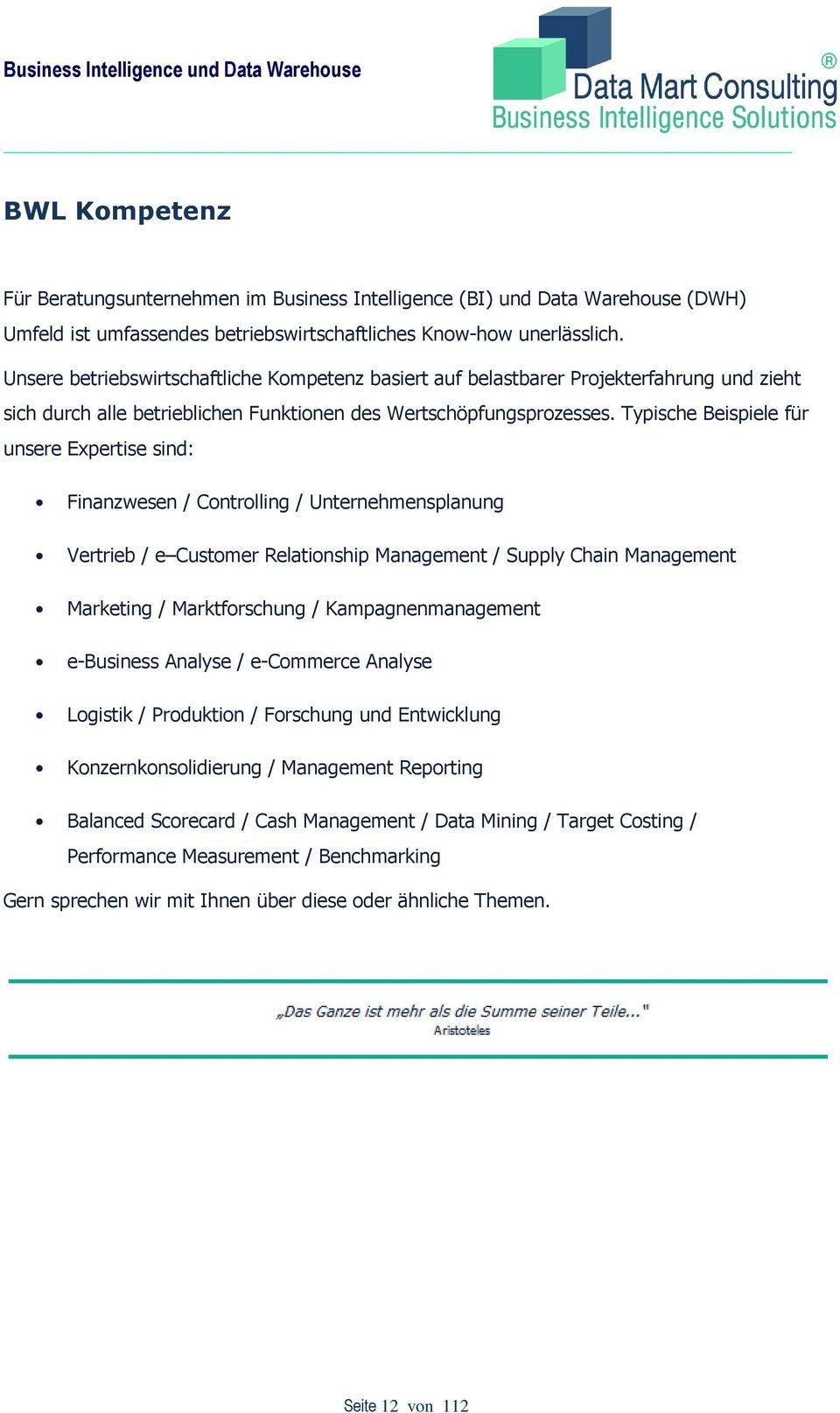 Typische Beispiele für unsere Expertise sind: Finanzwesen / Controlling / Unternehmensplanung Vertrieb / e Customer Relationship Management / Supply Chain Management Marketing / Marktforschung /