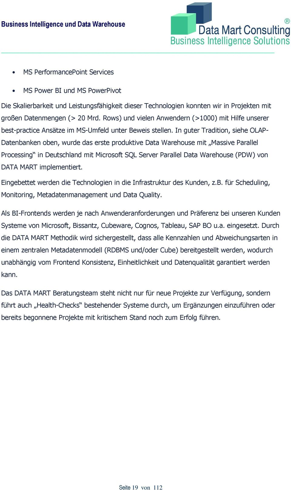 In guter Tradition, siehe OLAP- Datenbanken oben, wurde das erste produktive Data Warehouse mit Massive Parallel Processing in Deutschland mit Microsoft SQL Server Parallel Data Warehouse (PDW) von