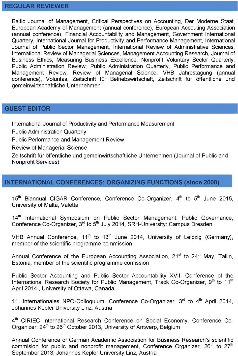 Management, International Review of Administrative Sciences, International Review of Managerial Sciences, Management Accounting Research, Journal of Business Ethics, Measuring Business Excellence,