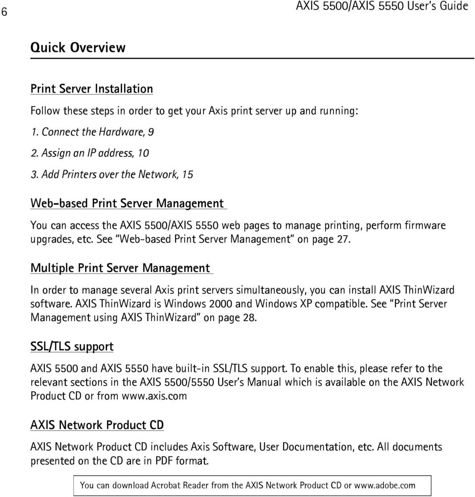 See Web-based Print Server Management on page 27. Multiple Print Server Management In order to manage several Axis print servers simultaneously, you can install AXIS ThinWizard software.