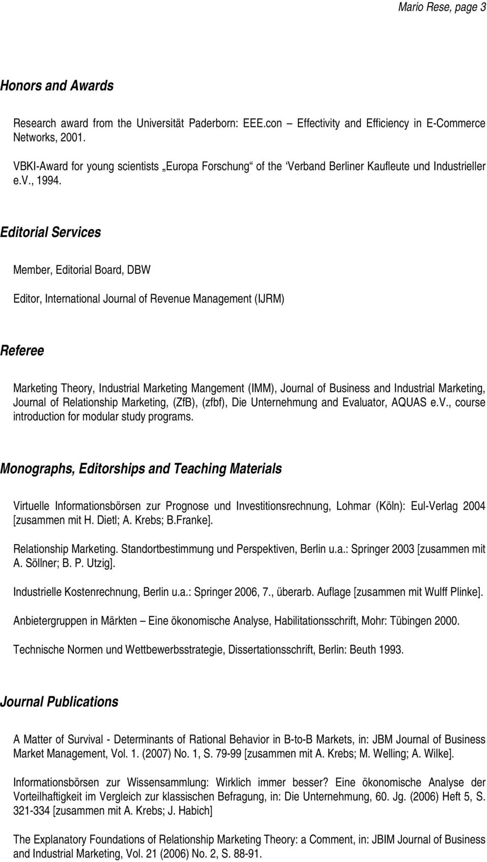 Editorial Services Member, Editorial Board, DBW Editor, International Journal of Revenue Management (IJRM) Referee Marketing Theory, Industrial Marketing Mangement (IMM), Journal of Business and