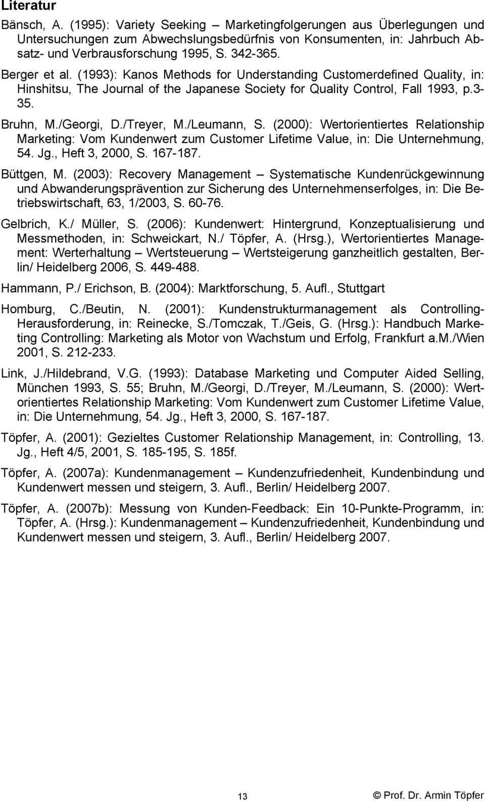 /Treyer, M./Leumann, S. (2000): Wertorientiertes Relationship Marketing: Vom Kundenwert zum Customer Lifetime Value, in: Die Unternehmung, 54. Jg., Heft 3, 2000, S. 167-187. Büttgen, M.