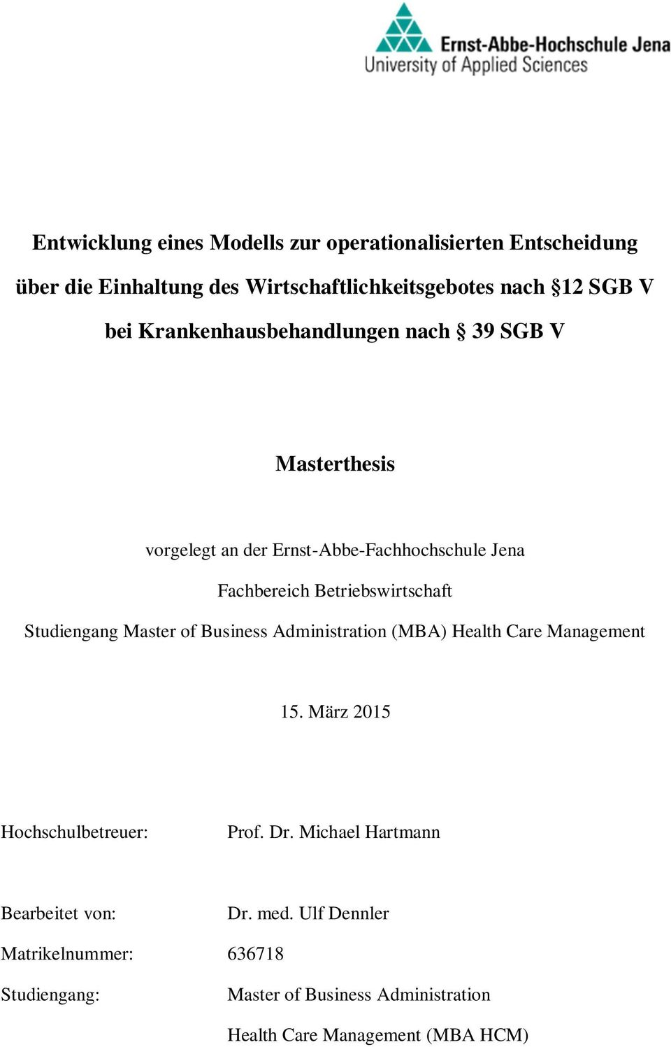Studiengang Master of Business Administration (MBA) Health Care Management 15. März 2015 Hochschulbetreuer: Prof. Dr.