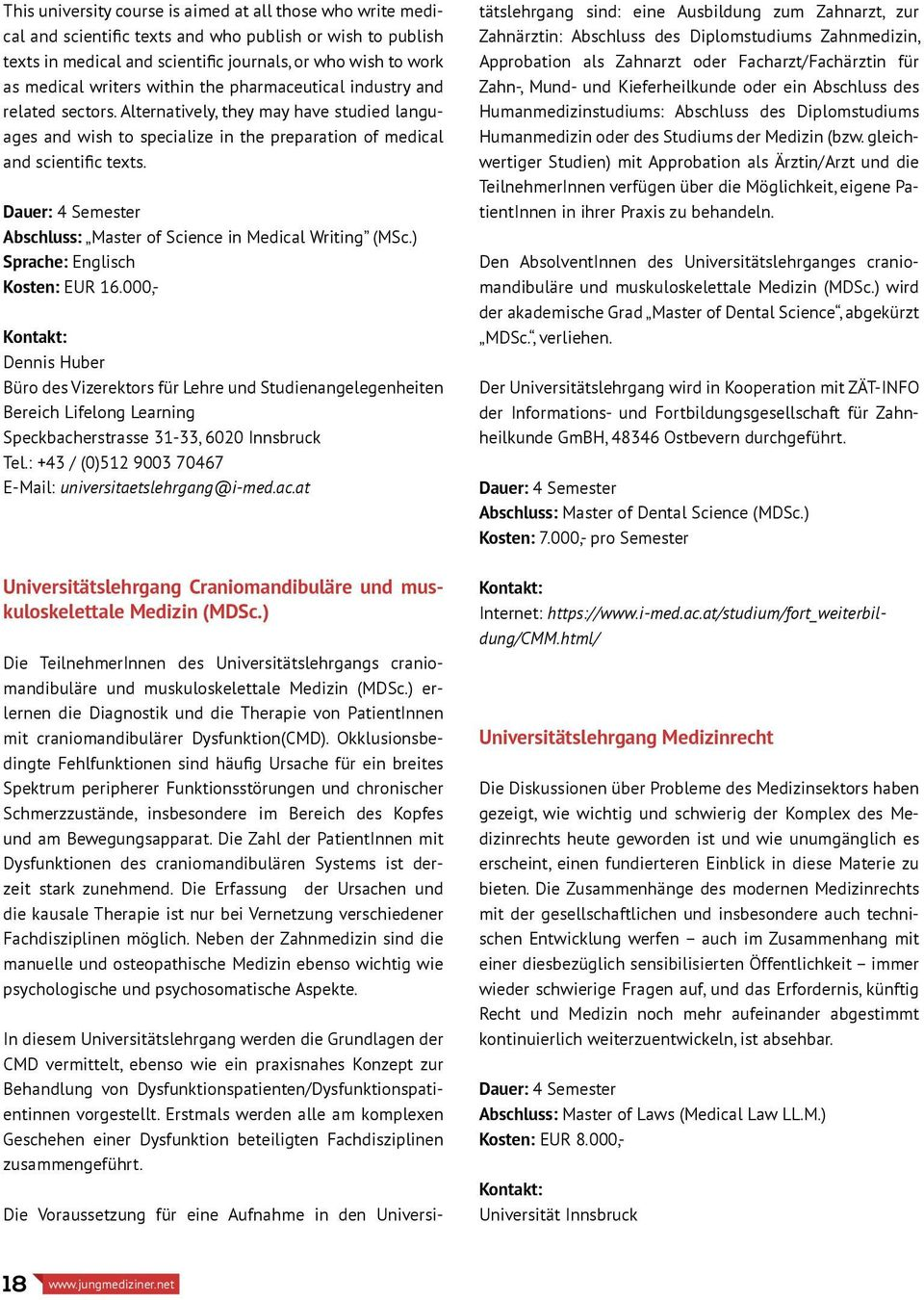 Dauer: 4 Semester Abschluss: Master of Science in Medical Writing (MSc.) Sprache: Englisch Kosten: EUR 16.