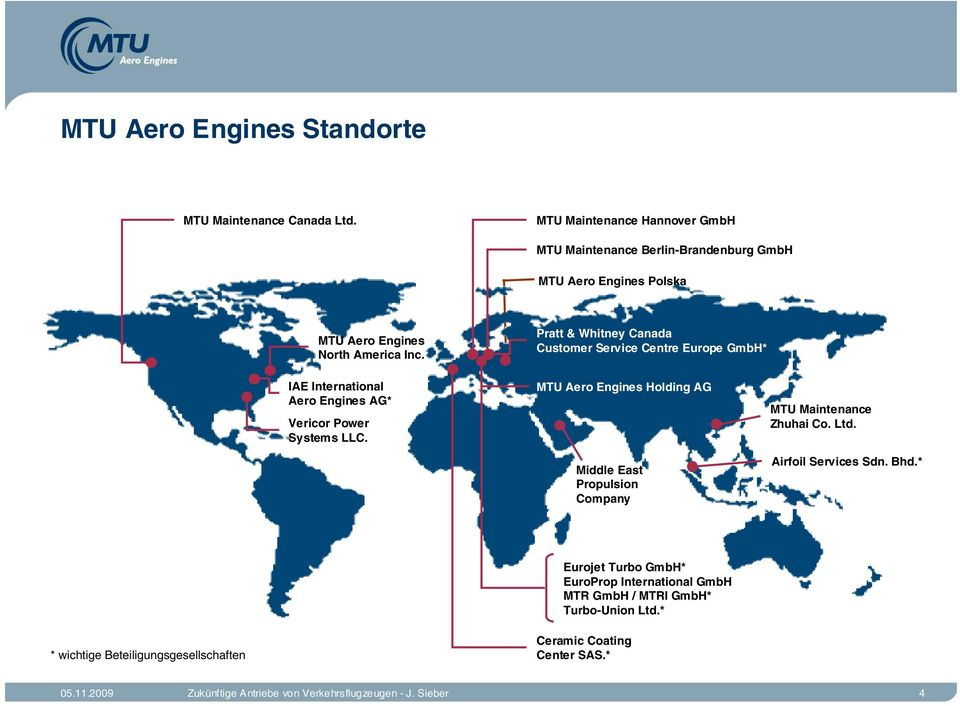 Pratt & Whitney Canada Customer Service Centre Europe GmbH* IAE International Aero Engines AG* Vericor Power Systems LLC.