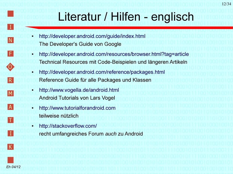 android.com/reference/packages.html Reference Guide für alle Packages und Klassen http://www.vogella.de/android.
